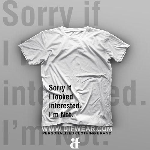 تیشرت Sorry If I Look Interested