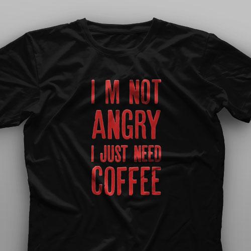 تیشرت I'm Not Angry, I Just Need Coffee
