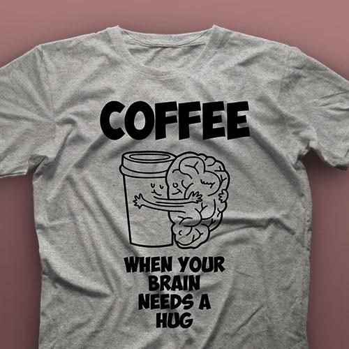 تیشرت Coffee, When Your Brain Needs A Hug