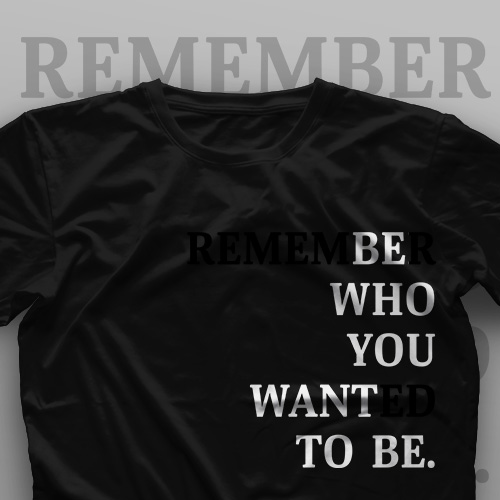 تیشرت Remember Who You Wanted To Be