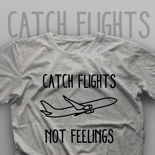 تیشرت Catch Flights, Not Feelings