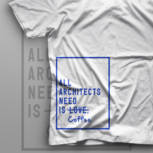 تیشرت All Architects Need is Coffee