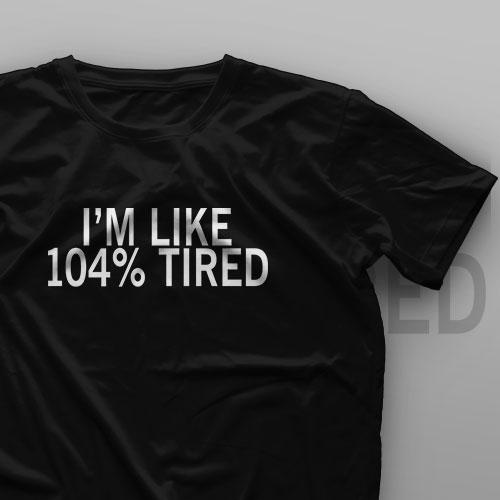 تیشرت I'm Like 104% Tired