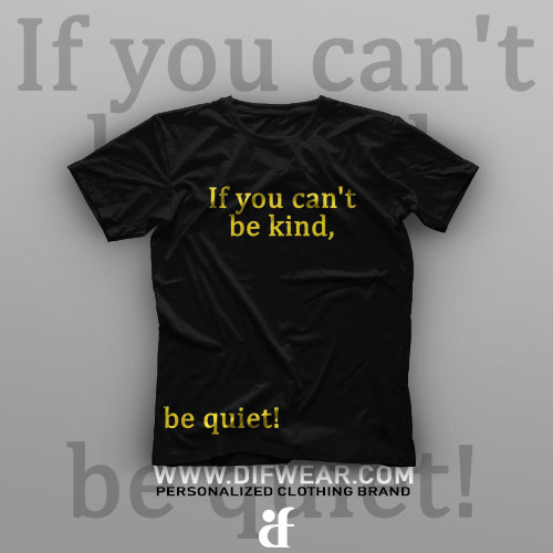 تیشرت If You Can't Be Kind, Be Quiet