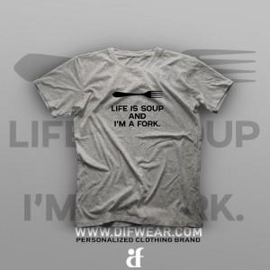تیشرت Life is Soup And I'm a Fork