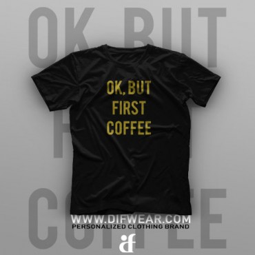 تیشرت Ok, But First Coffee