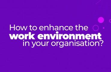 چگونه می توانید محیط کار را در سازمان خود تقویت کنید؟