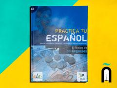 Practica tu español – El léxico de los negocios - B2